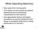 while operating machines