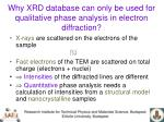 why xrd database can only be used for qualitative phase analysis in electron diffraction
