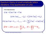 quantum theory of small amplitude lattice vibrations first quantization of lho