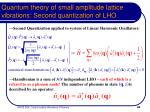 quantum theory of small amplitude lattice vibrations second quantization of lho