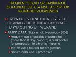 frequent opioid or barbiturate butalbital use is a risk factor for migraine progression