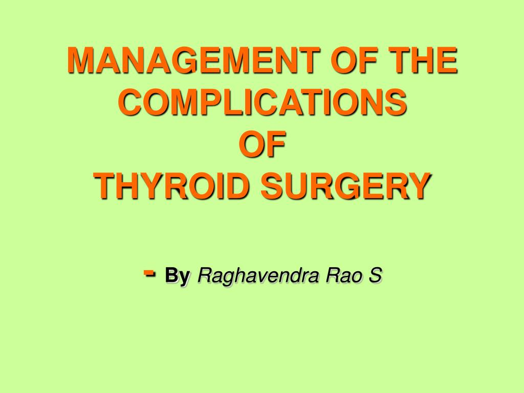 management of the complications of thyroid surgery by raghavendra rao s l.