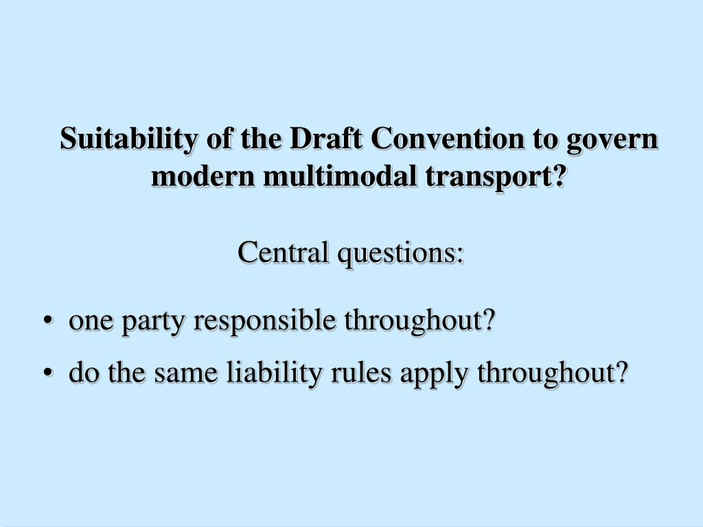 Suitability of the Draft Convention to govern modern multimodal transport?