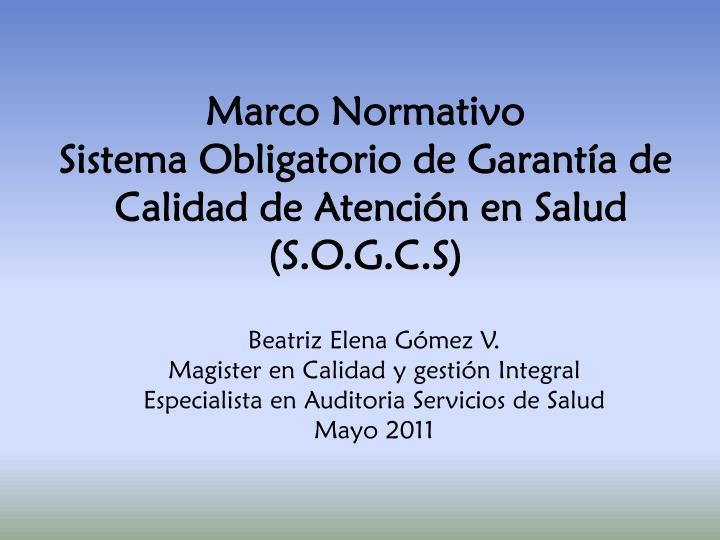 marco normativo sistema obligatorio de garant a de calidad de atenci n en salud s o g c s n.