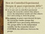 how do controlled experimental designs quasi experiments differ31