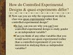 how do controlled experimental designs quasi experiments differ32