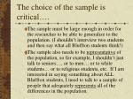 the choice of the sample is critical