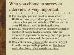 who you choose to survey or interview is very important