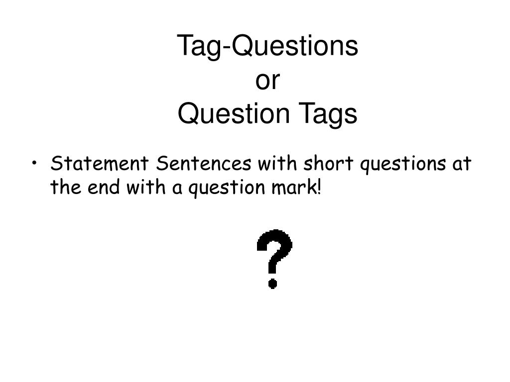 tag questions or question tags l.