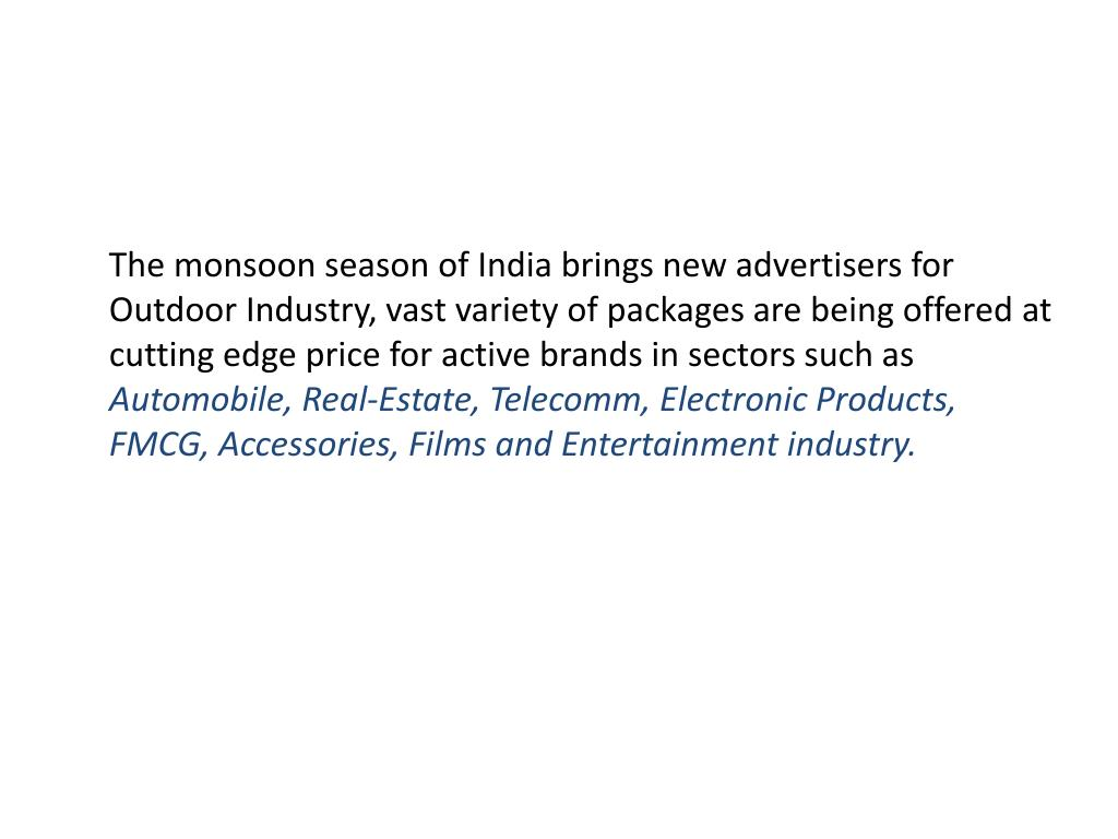 The monsoon season of India brings new advertisers for Outdoor Industry, vast variety of packages are being offered at cutting edge price for active brands in sectors such as