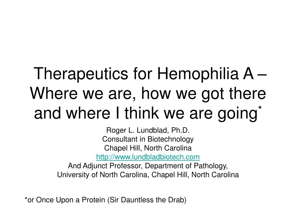 therapeutics for hemophilia a where we are how we got there and where i think we are going l.