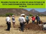 reahbilitacion de la red de agua potable de esta cabeceramunicipal con un costo de 30 500 00