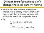 distant transformations don t change the local density matrix