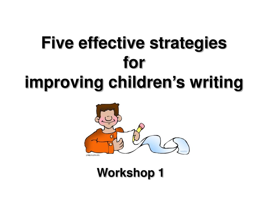 five effective strategies for improving children s writing l.