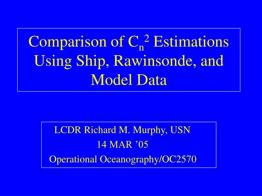 comparison of c n 2 estimations using ship rawinsonde and model data l.