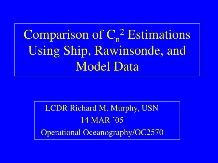 Comparison of c n 2 estimations using ship rawinsonde and model data