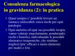consulenza farmacologica in gravidanza 2 in pratica
