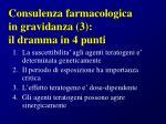 consulenza farmacologica in gravidanza 3 il dramma in 4 punti
