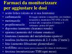 farmaci da monitorizzare per aggiustare le dosi