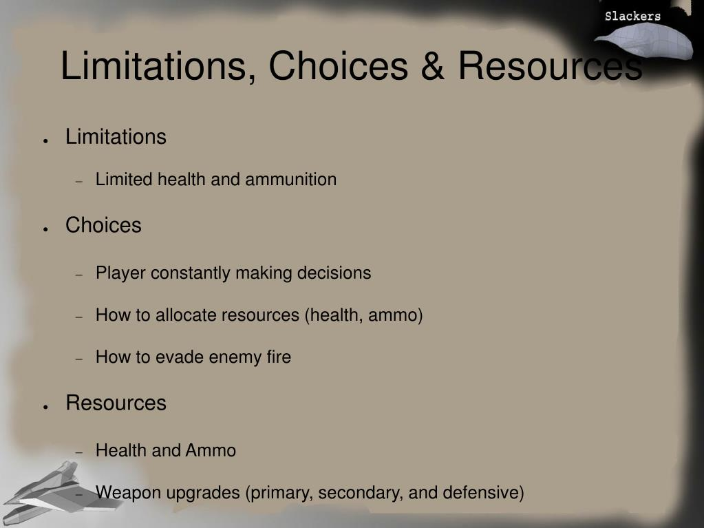 Limitations, Choices & Resources
