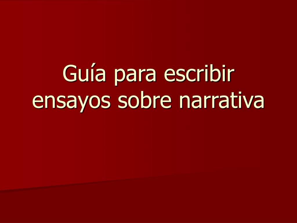 gu a para escribir ensayos sobre narrativa l.
