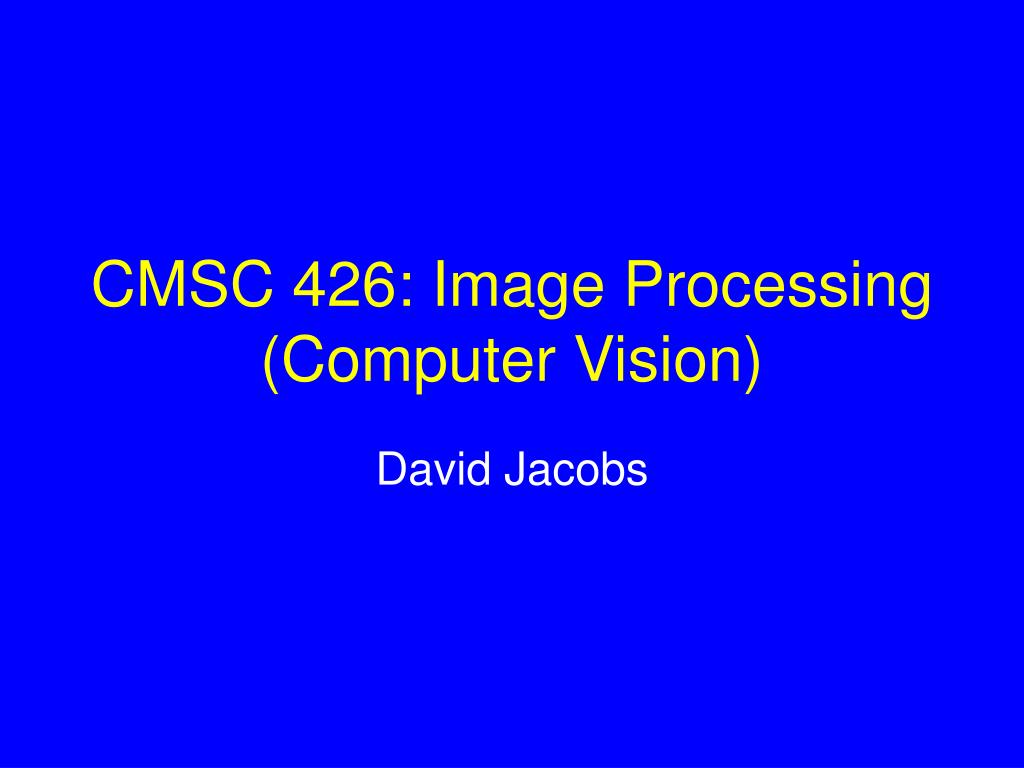 cmsc 426 image processing computer vision l.
