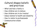 cultural shapes beliefs and practices