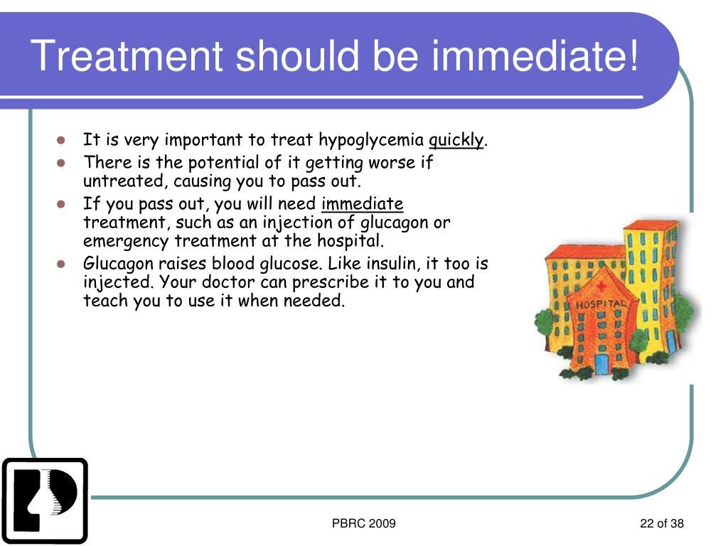 Treatment should be immediate!