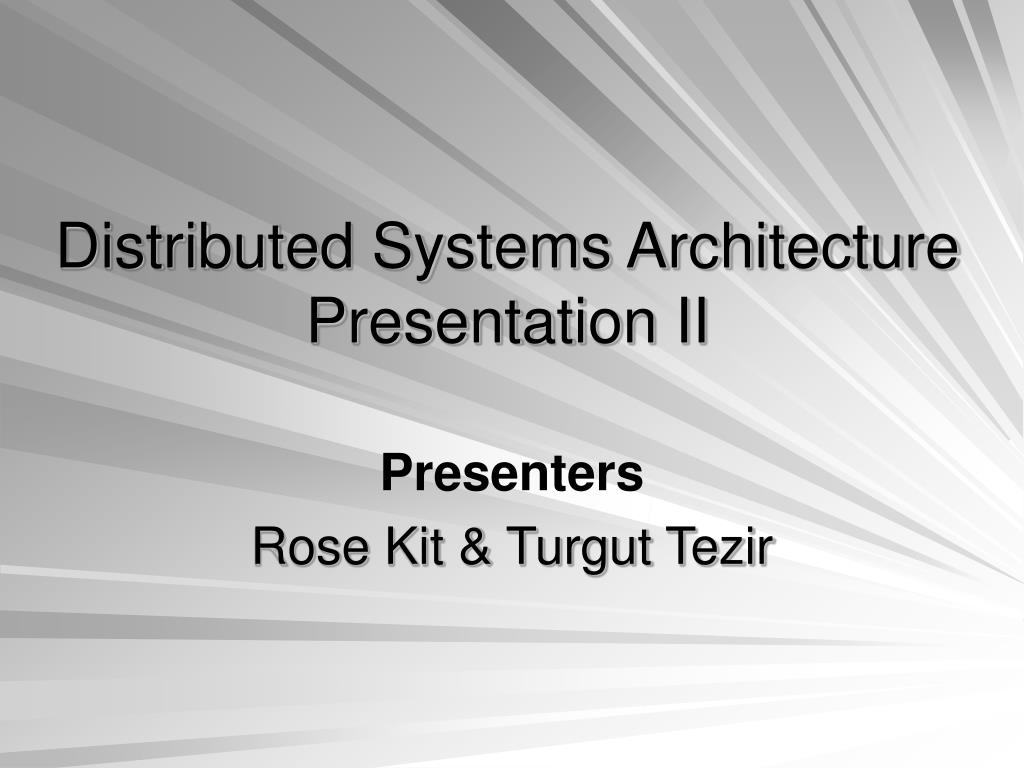 distributed systems architecture presentation ii l.