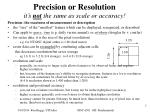 precision or resolution it s not the same as scale or accuracy