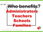 who benefits administrators teachers schools families
