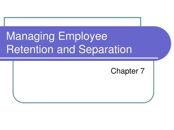managing employee retention and separation n.