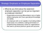 strategic emphasis on employee separation