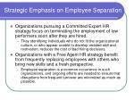strategic emphasis on employee separation8