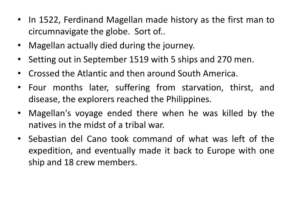 In 1522, Ferdinand Magellan made history as the first man to circumnavigate the globe.  Sort of..
