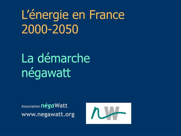 l nergie en france 2000 2050 la d marche n gawatt n.