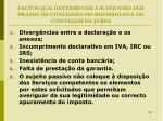 factos que determinam a suspens o dos prazos de concess o do reembolso e de contagem de juros