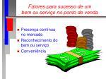 fatores para sucesso de um bem ou servi o no ponto de venda