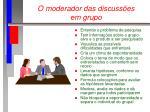 o moderador das discuss es em grupo