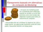 planejamento baseado em alternativas do composto de marketing