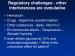 regulatory challenges other interferences are cumulative