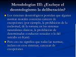 metodolog as iii excluye el deontologismo la deliberaci n