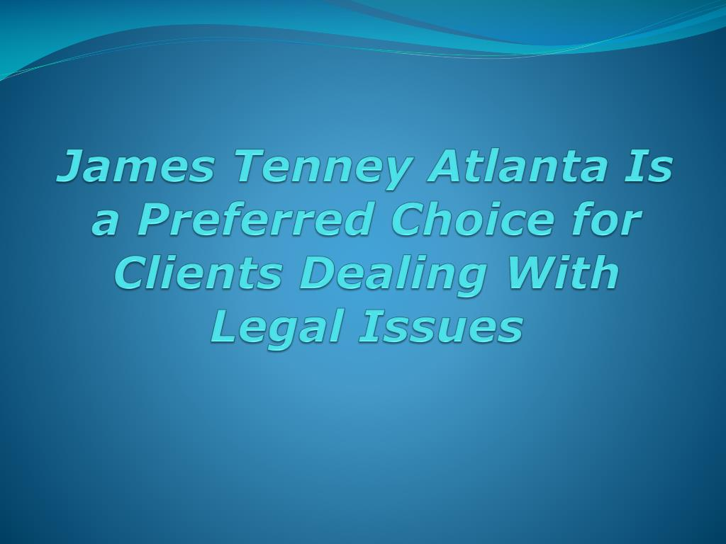 james tenney atlanta is a preferred choice for clients dealing with legal issues l.