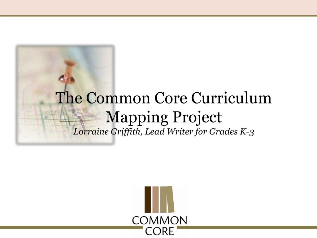 the common core curriculum mapping project lorraine griffith lead writer for grades k 3 l.