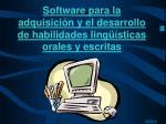 software para la adquisici n y el desarrollo de habilidades ling sticas orales y escritas