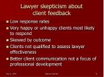 lawyer skepticism about client feedback
