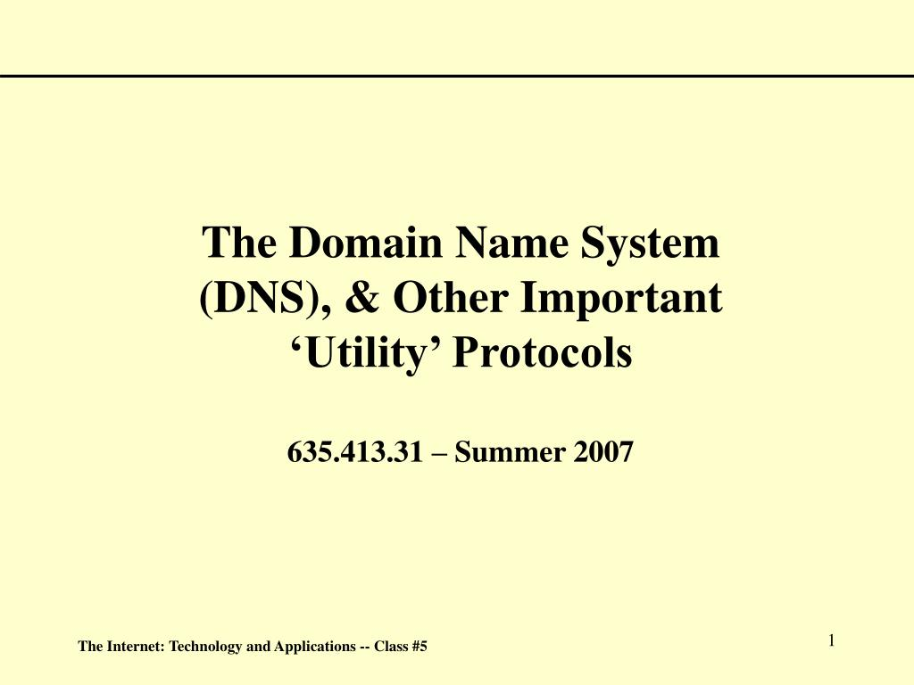 the domain name system dns other important utility protocols 635 413 31 summer 2007 l.