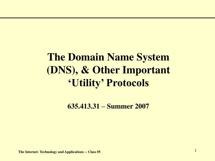 The domain name system dns other important utility protocols 635 413 31 summer 2007