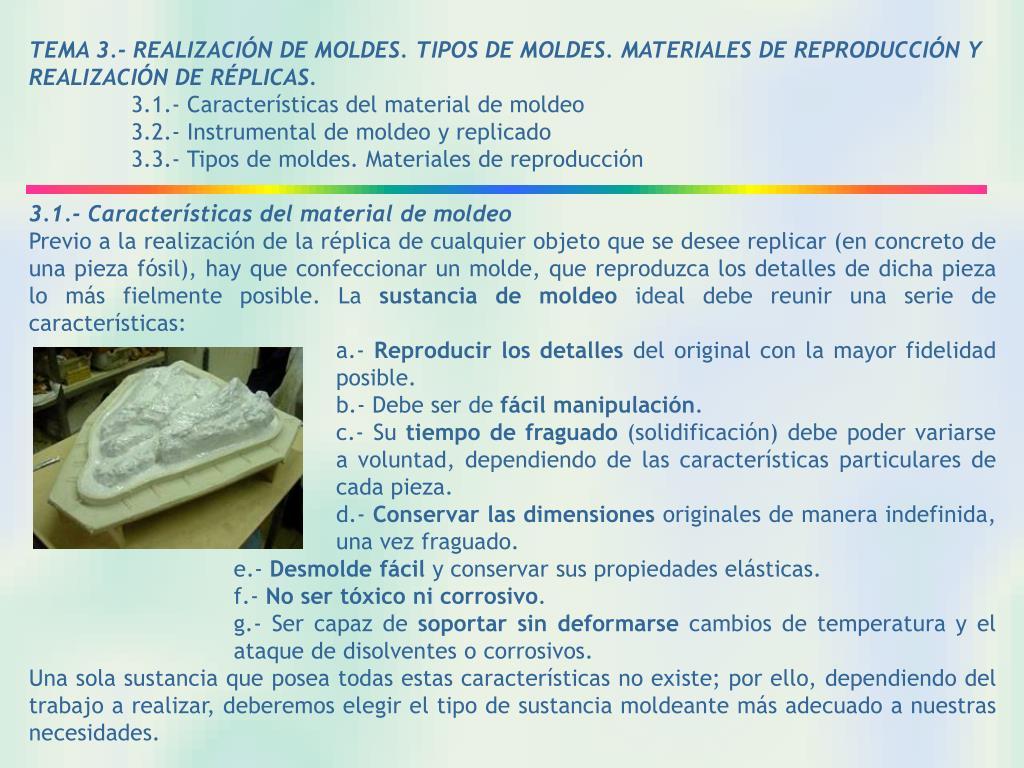 TEMA 3.- REALIZACIÓN DE MOLDES. TIPOS DE MOLDES. MATERIALES DE REPRODUCCIÓN Y REALIZACIÓN DE RÉPLICAS.