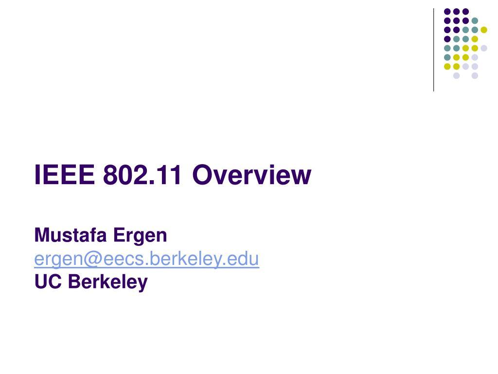 ieee 802 11 overview mustafa ergen ergen@eecs berkeley edu uc berkeley l.